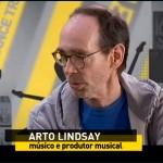 Veja entrevista com Arto Lindsay
